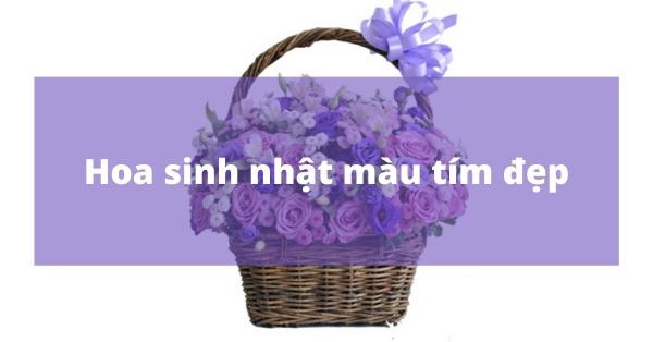 [Hướng dẫn] Chọn hoa sinh nhật màu tím đẹp tặng mẹ, vợ và người yêu